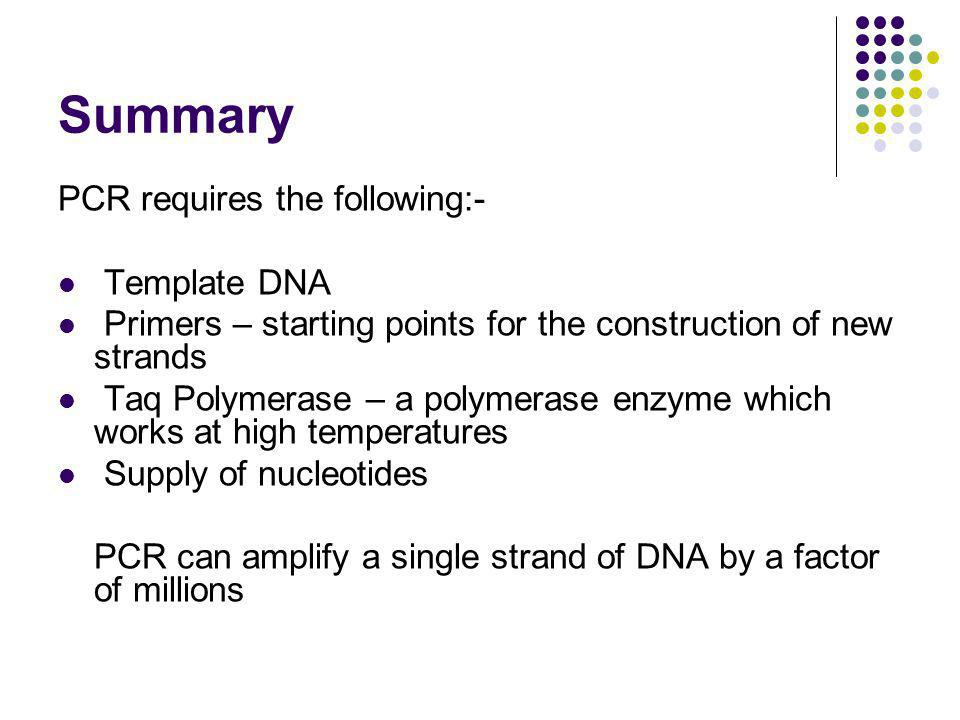Summary PCR requires the following:- Template DNA