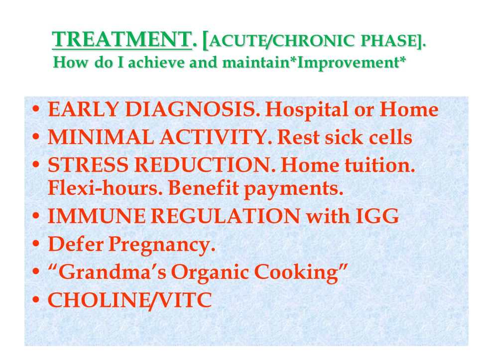 EARLY DIAGNOSIS. Hospital or Home MINIMAL ACTIVITY. Rest sick cells