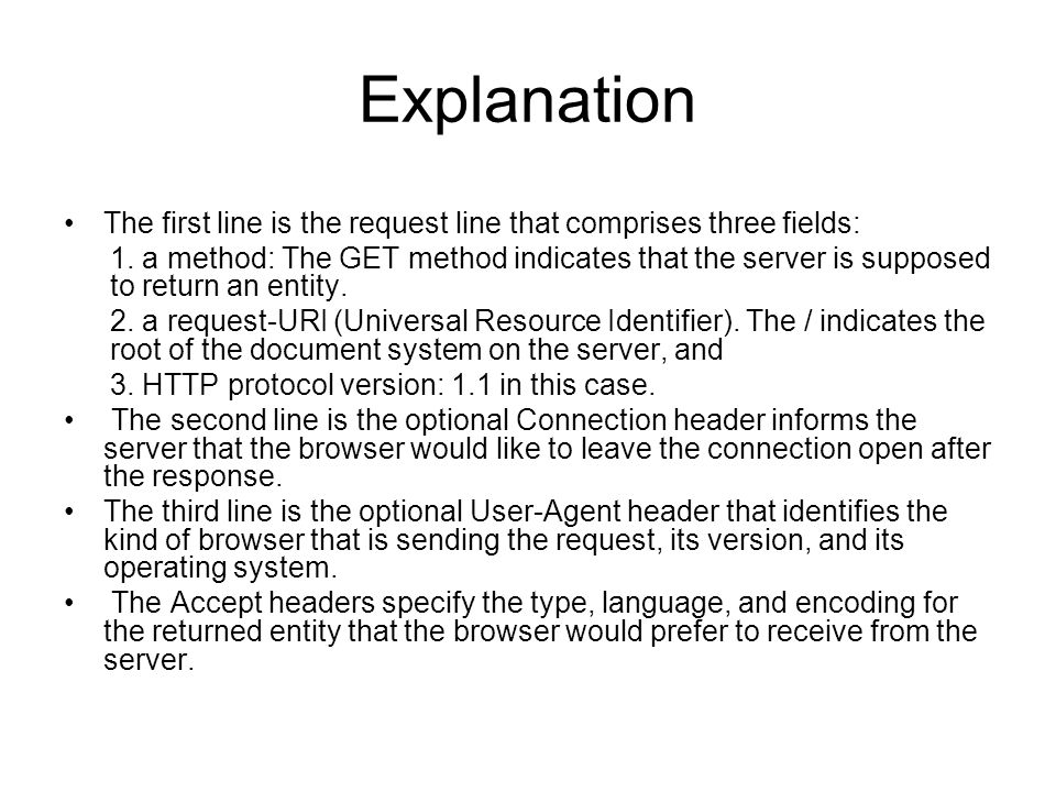 Explanation The first line is the request line that comprises three fields: