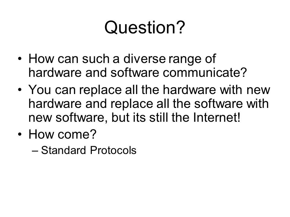 Question How can such a diverse range of hardware and software communicate
