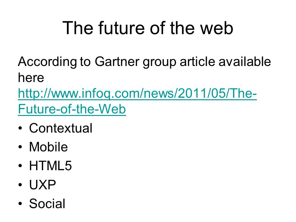 The future of the web According to Gartner group article available here http://www.infoq.com/news/2011/05/The-Future-of-the-Web.