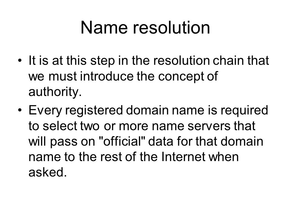 Name resolution It is at this step in the resolution chain that we must introduce the concept of authority.