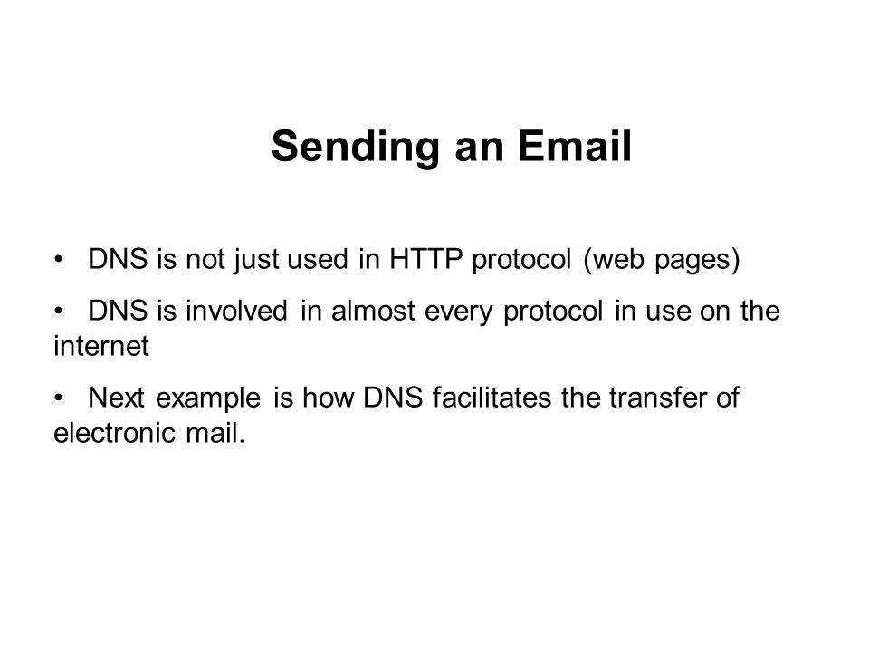 Sending an Email DNS is not just used in HTTP protocol (web pages)