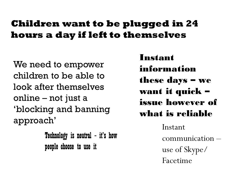 Children want to be plugged in 24 hours a day if left to themselves