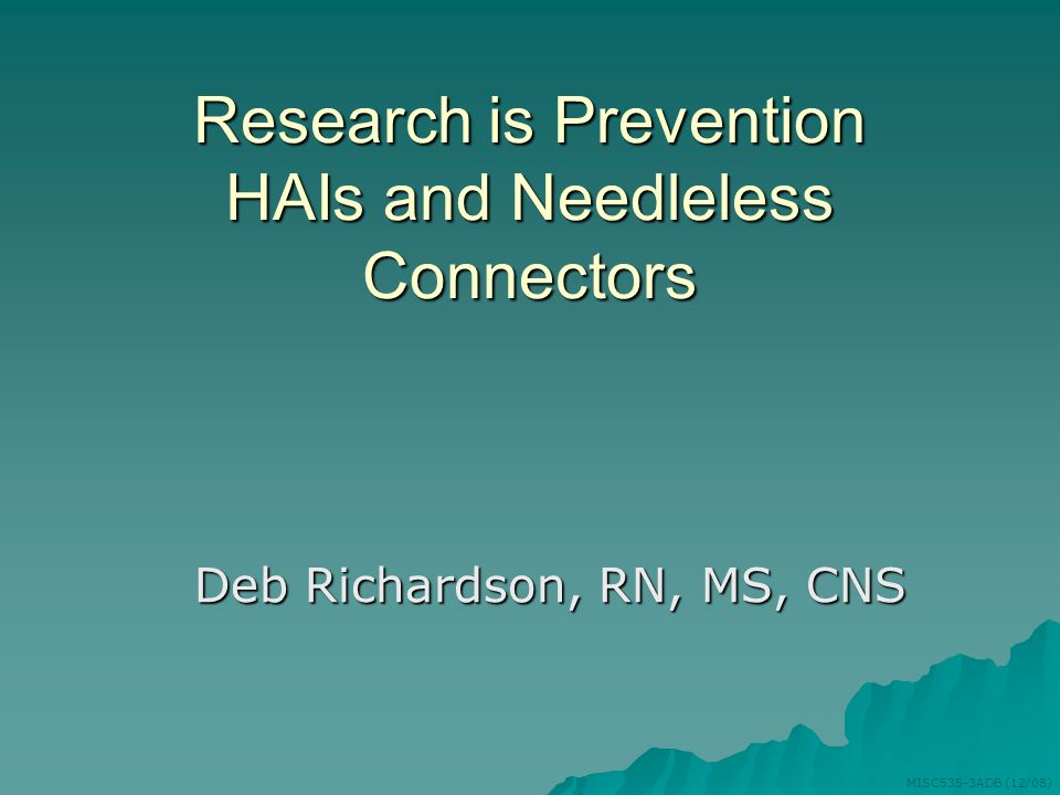 Research is Prevention HAIs and Needleless Connectors