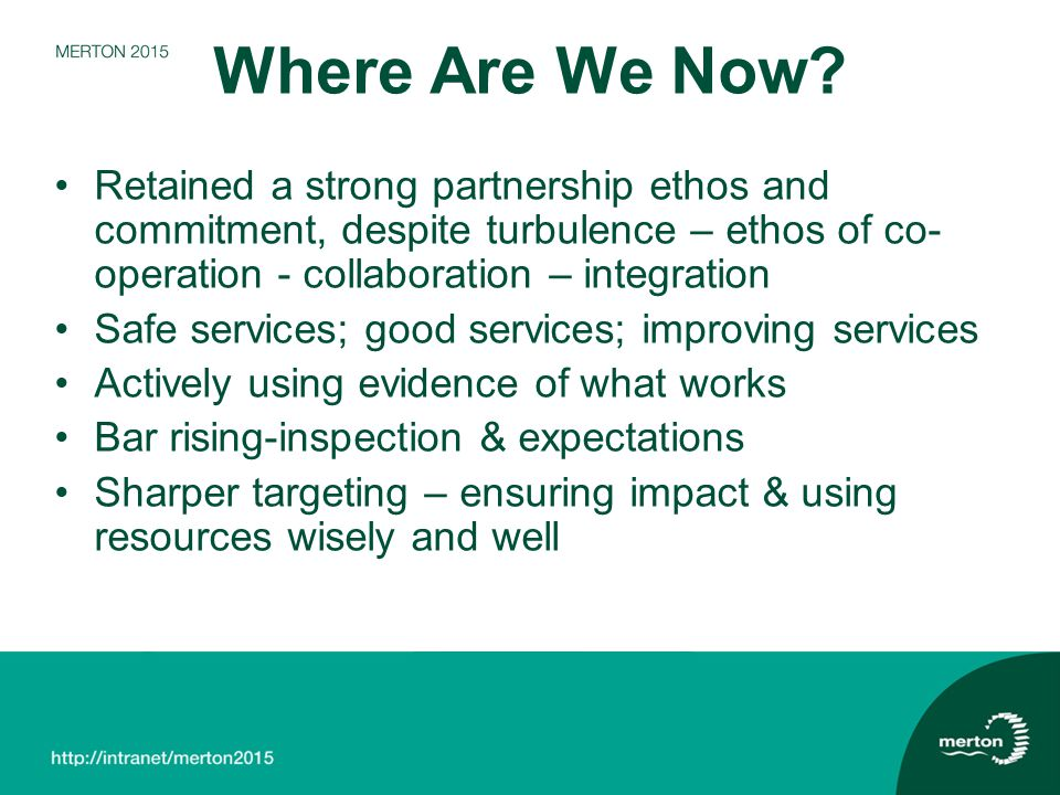 Where Are We Now Retained a strong partnership ethos and commitment, despite turbulence – ethos of co-operation - collaboration – integration.