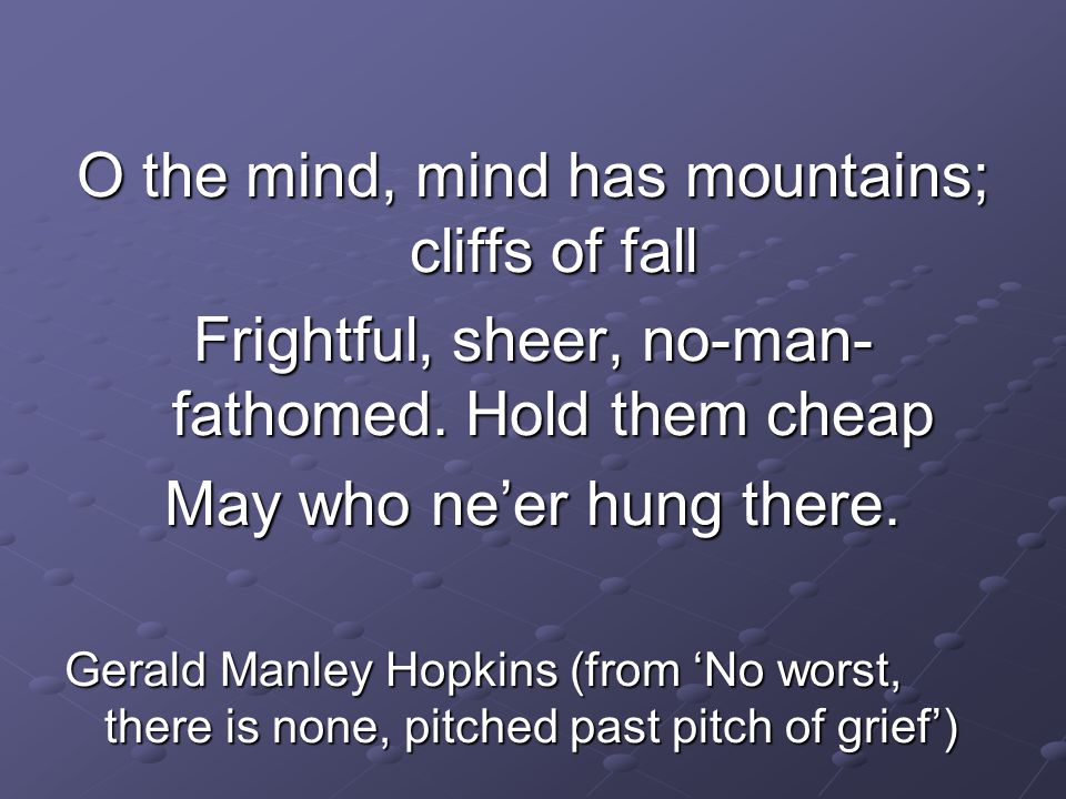 O the mind, mind has mountains; cliffs of fall
