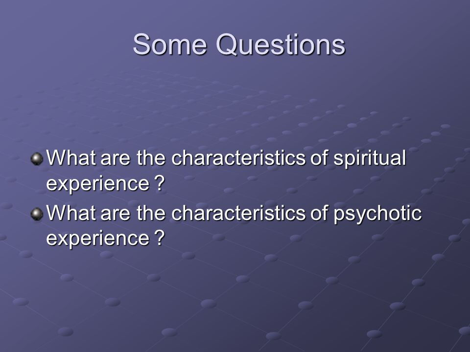 Some Questions What are the characteristics of spiritual experience
