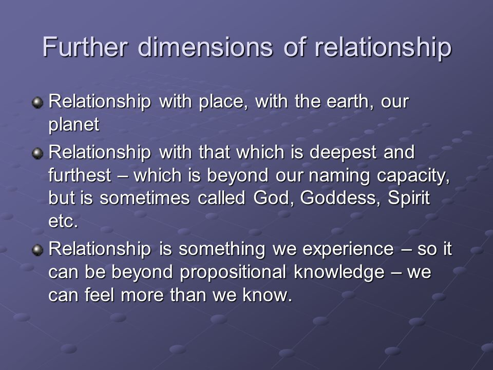 Further dimensions of relationship