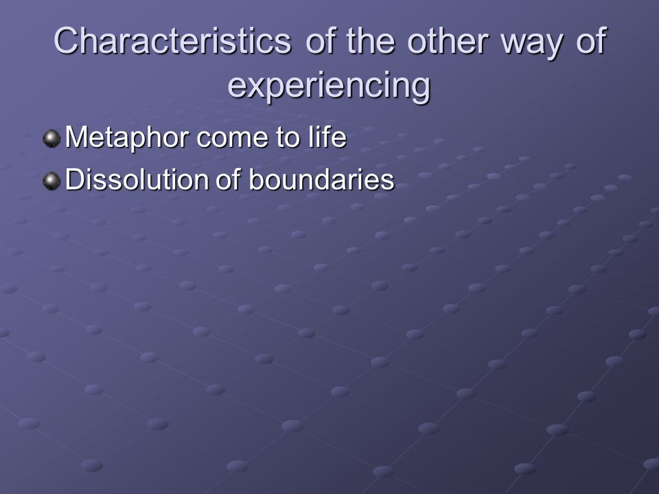 Characteristics of the other way of experiencing