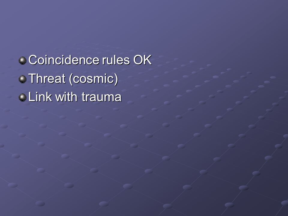 Coincidence rules OK Threat (cosmic) Link with trauma