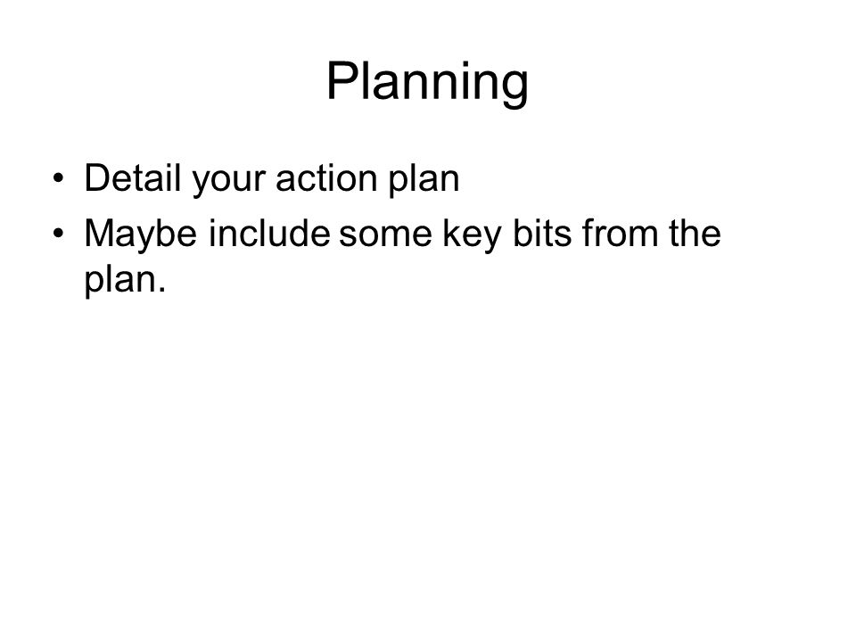 Planning Detail your action plan