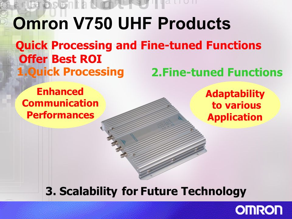 Omron V750 UHF Products Quick Processing and Fine-tuned Functions Offer Best ROI. 1.Quick Processing.
