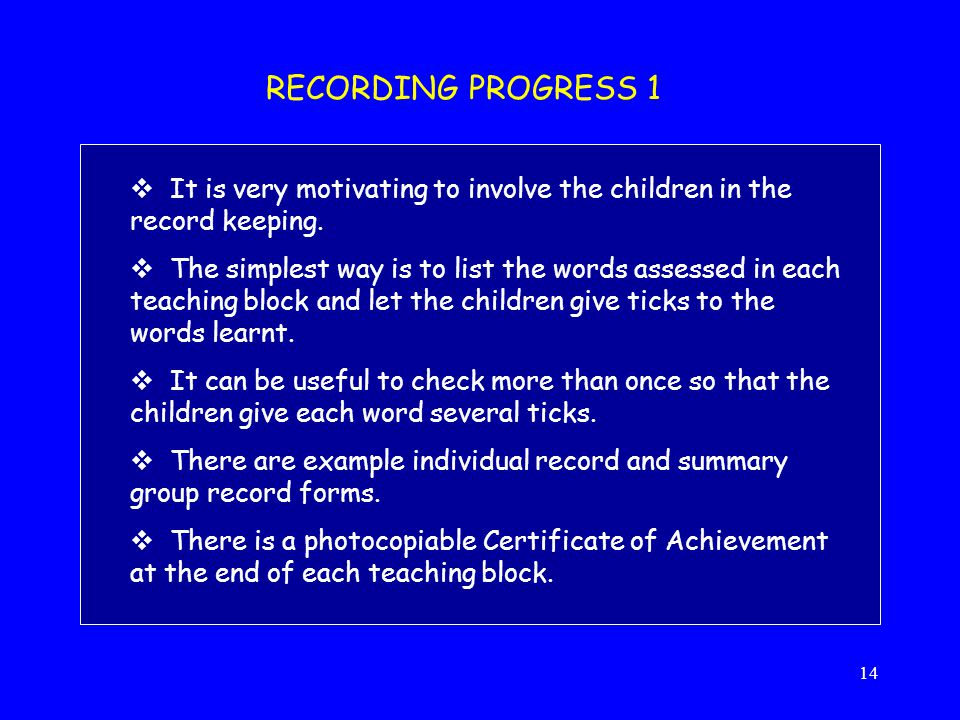 RECORDING PROGRESS 1 It is very motivating to involve the children in the record keeping.