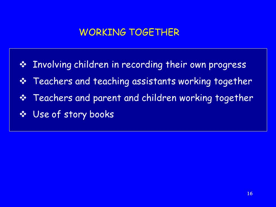 WORKING TOGETHER Involving children in recording their own progress. Teachers and teaching assistants working together.