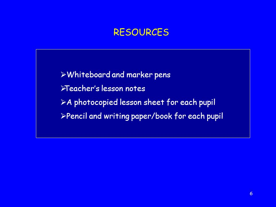 RESOURCES Whiteboard and marker pens Teacher's lesson notes