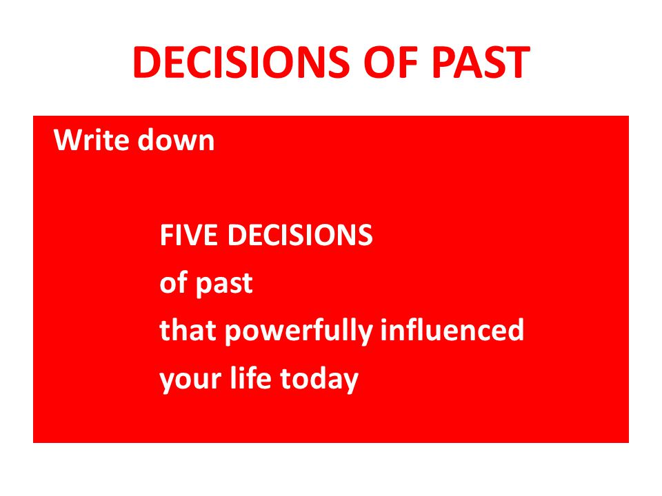 DECISIONS OF PAST FIVE DECISIONS of past that powerfully influenced