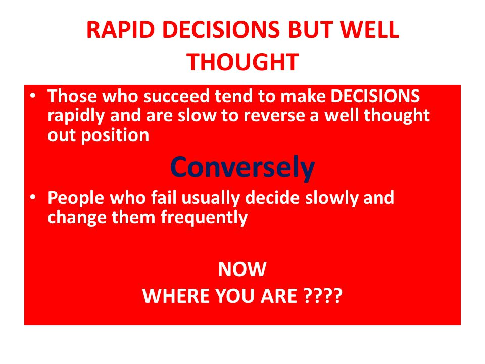 RAPID DECISIONS BUT WELL THOUGHT