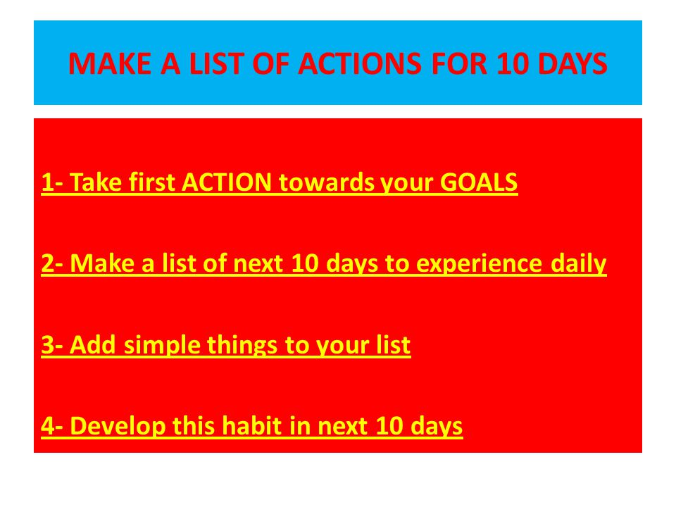 MAKE A LIST OF ACTIONS FOR 10 DAYS