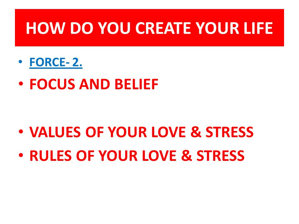 HOW DO YOU CREATE YOUR LIFE