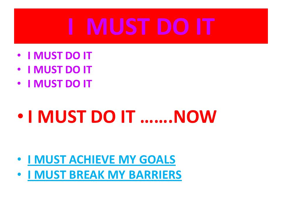 I MUST DO IT I MUST DO IT …….NOW I MUST ACHIEVE MY GOALS