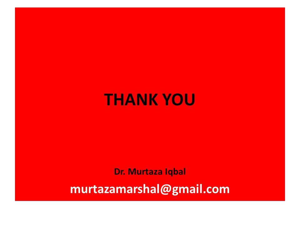 THANK YOU Dr. Murtaza Iqbal murtazamarshal@gmail.com