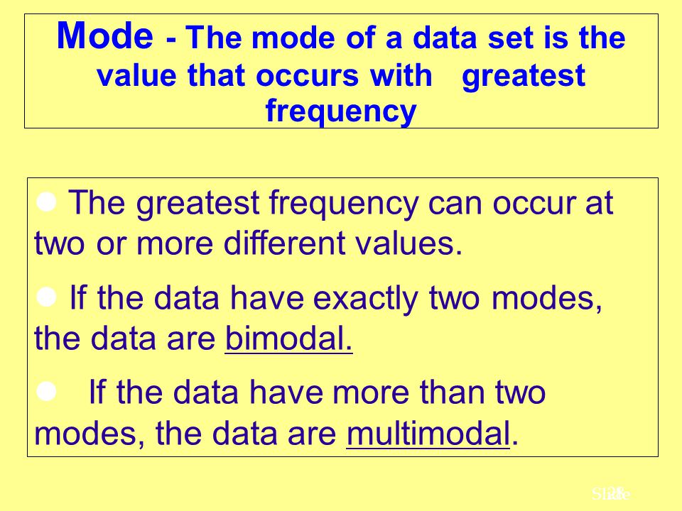 Mode - The mode of a data set is the value that occurs with greatest frequency