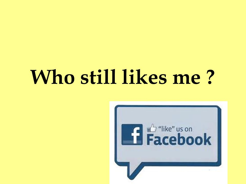 Who still likes me