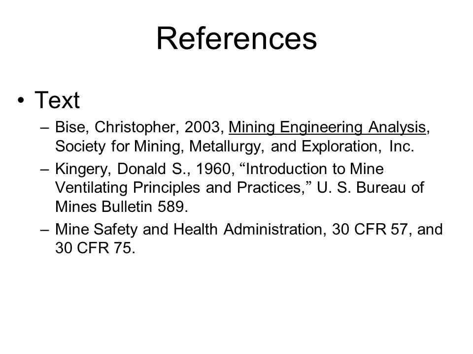 ReferencesText. Bise, Christopher, 2003, Mining Engineering Analysis, Society for Mining, Metallurgy, and Exploration, Inc.