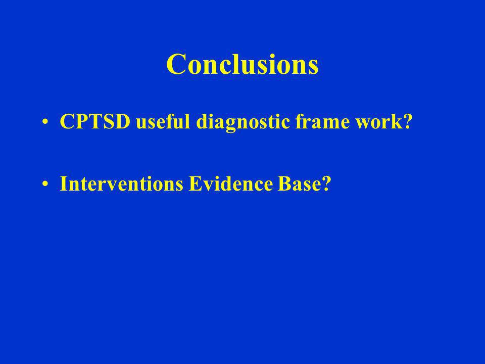 Conclusions CPTSD useful diagnostic frame work