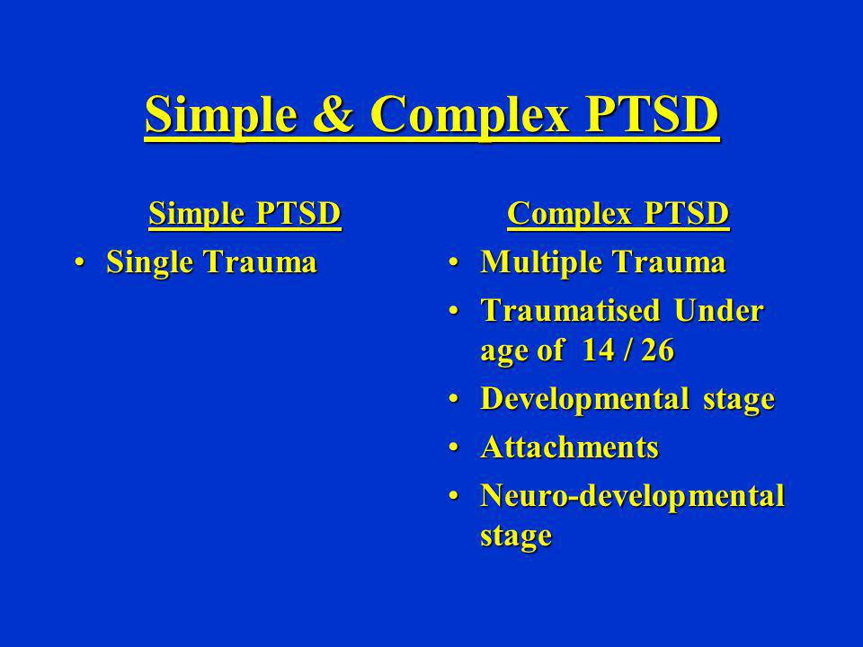 Simple & Complex PTSD Simple PTSD Single Trauma Complex PTSD