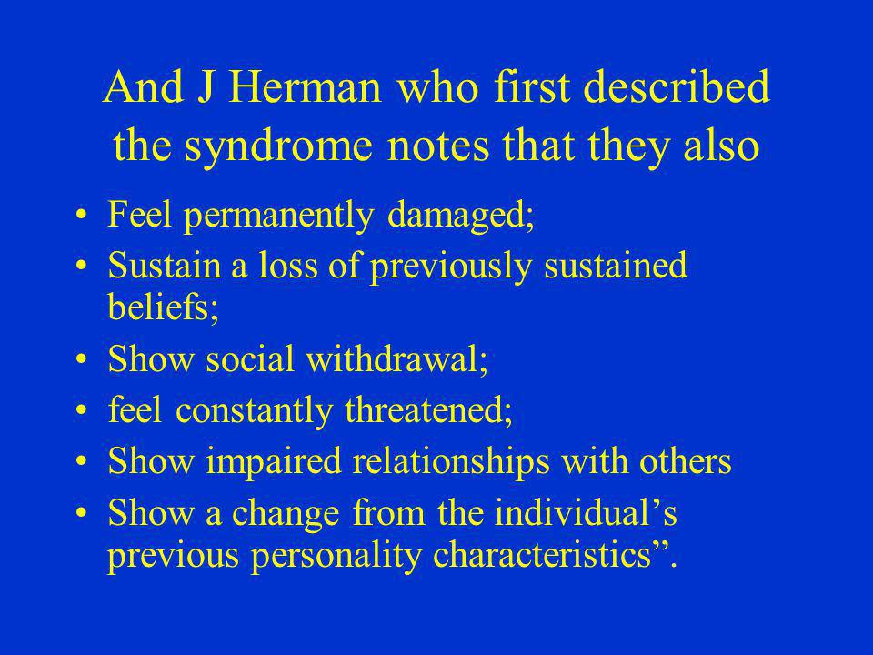 And J Herman who first described the syndrome notes that they also