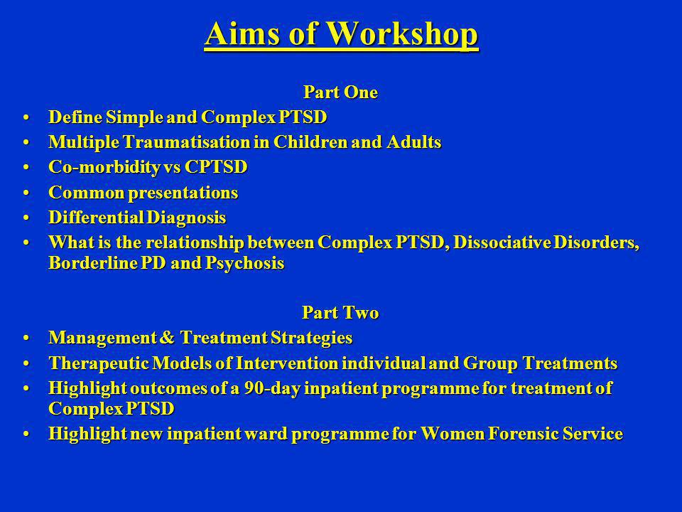 Aims of Workshop Part One Define Simple and Complex PTSD