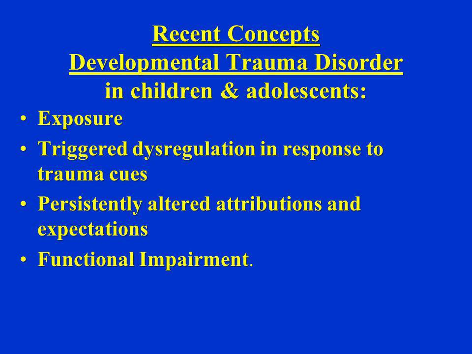 Recent Concepts Developmental Trauma Disorder in children & adolescents: