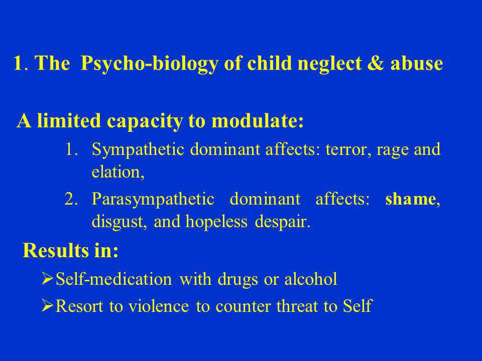 1. The Psycho-biology of child neglect & abuse
