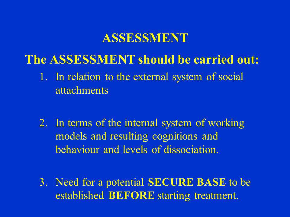The ASSESSMENT should be carried out: