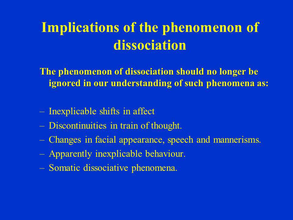 Implications of the phenomenon of dissociation