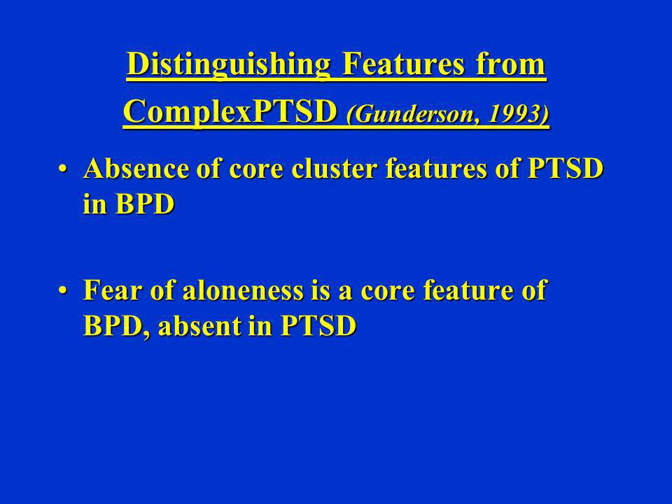 Distinguishing Features from ComplexPTSD (Gunderson, 1993)