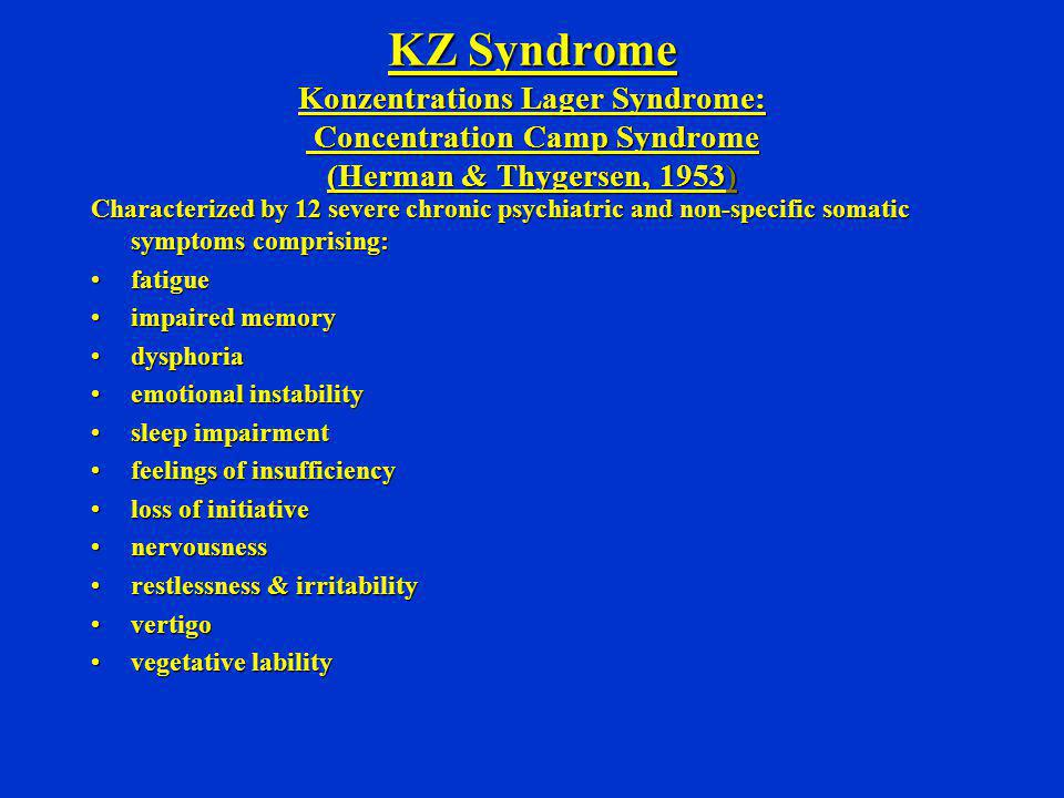 KZ Syndrome Konzentrations Lager Syndrome: Concentration Camp Syndrome (Herman & Thygersen, 1953)