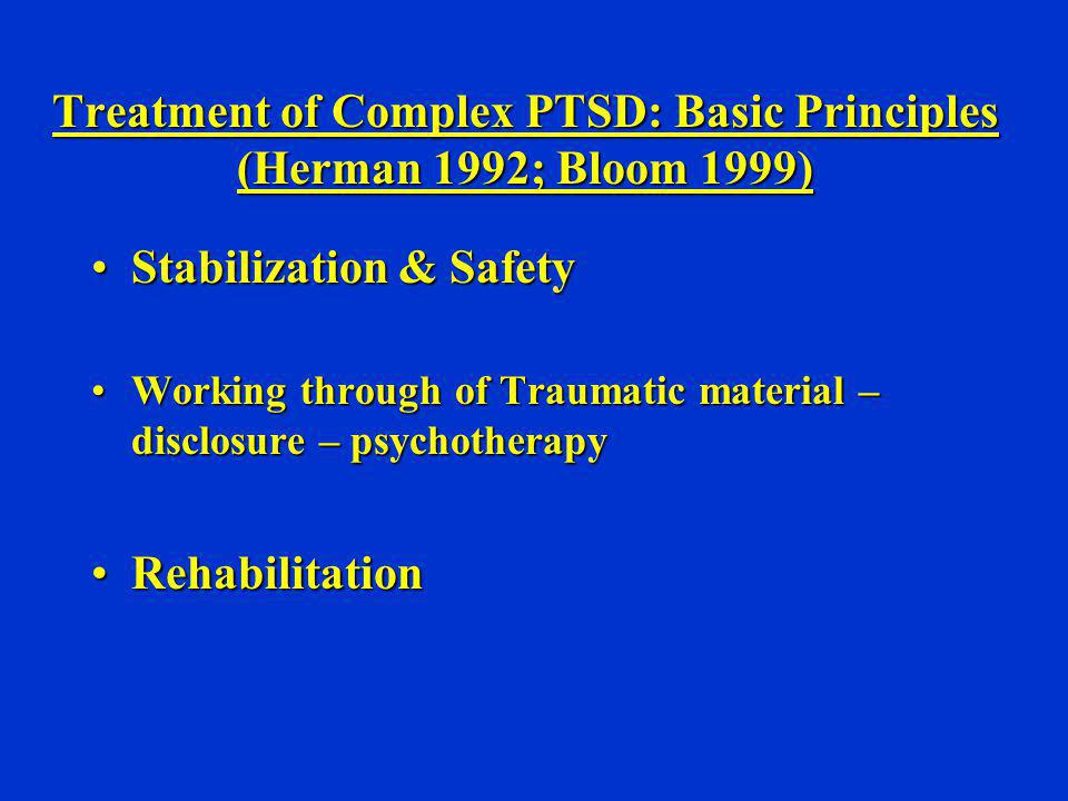 Treatment of Complex PTSD: Basic Principles (Herman 1992; Bloom 1999)