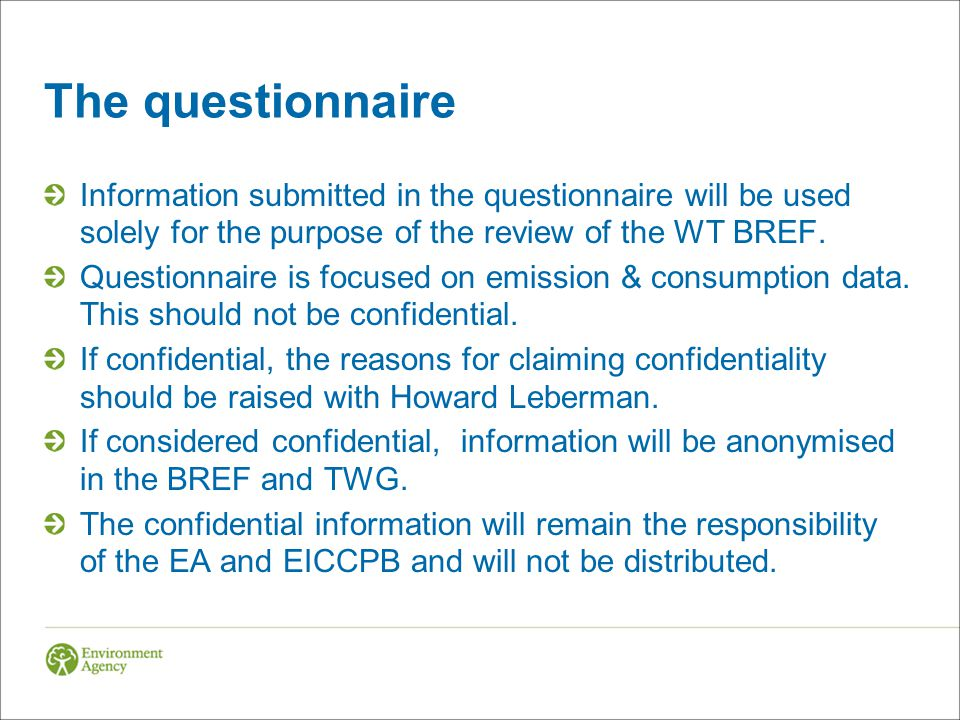 The questionnaire Information submitted in the questionnaire will be used solely for the purpose of the review of the WT BREF.