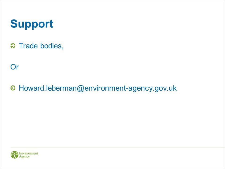 Support Trade bodies, Or Howard.leberman@environment-agency.gov.uk