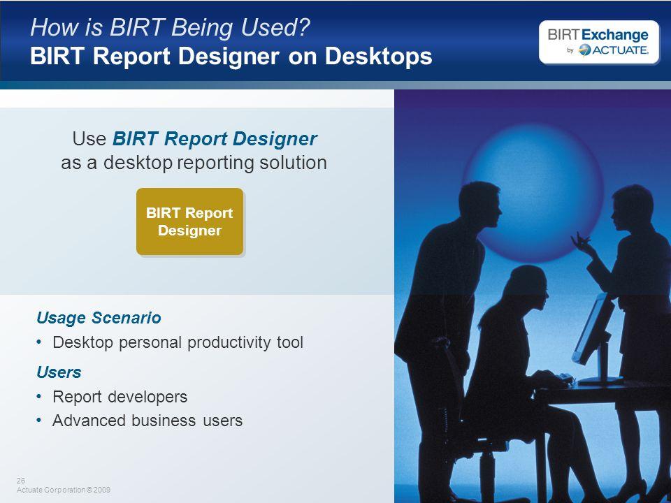 How is BIRT Being Used BIRT Report Designer on Desktops
