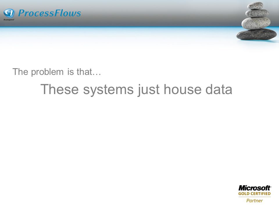 The problem is that… These systems just house data