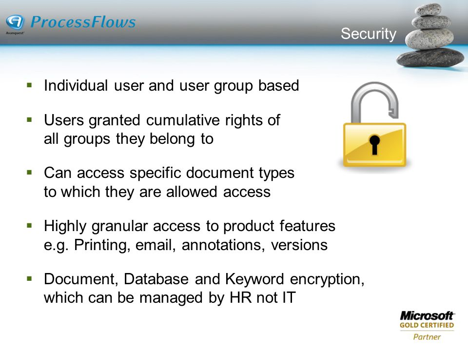 Security Individual user and user group based. Users granted cumulative rights of all groups they belong to.