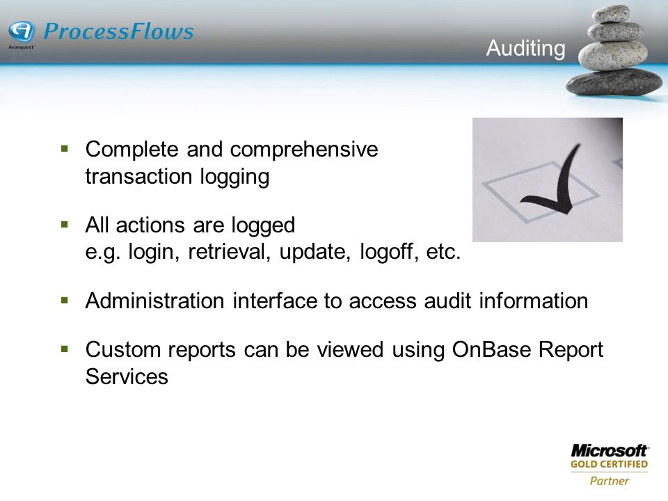 Auditing Complete and comprehensive transaction logging. All actions are logged e.g. login, retrieval, update, logoff, etc.