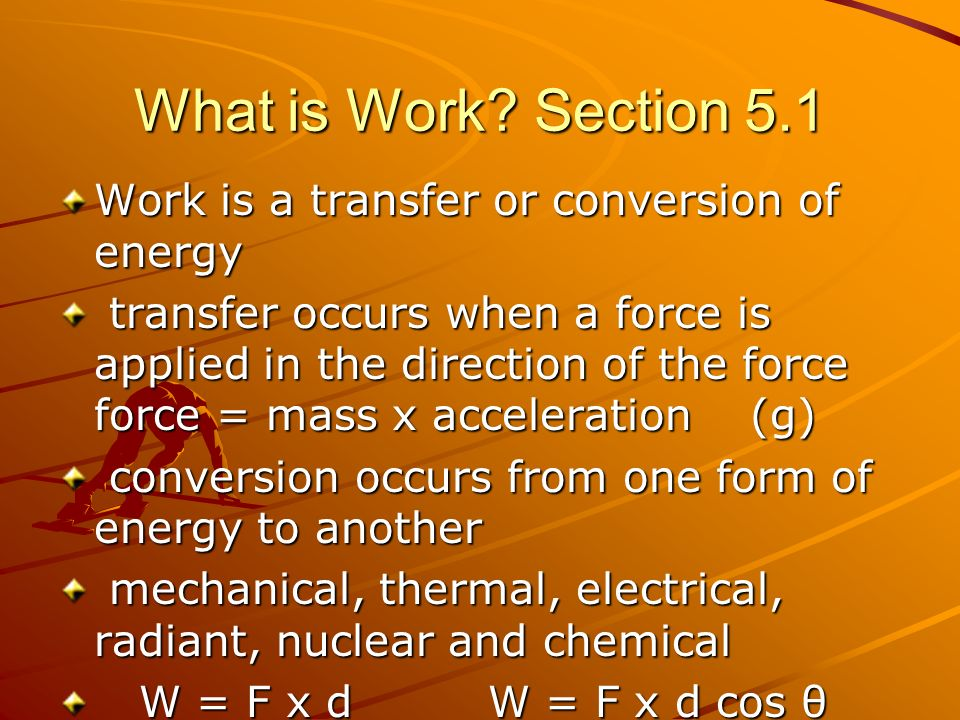 What is Work Section 5.1 Work is a transfer or conversion of energy