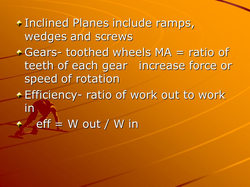 Inclined Planes include ramps, wedges and screws