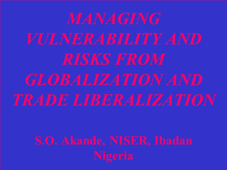 MANAGING VULNERABILITY AND RISKS FROM GLOBALIZATION AND TRADE LIBERALIZATION S.O.