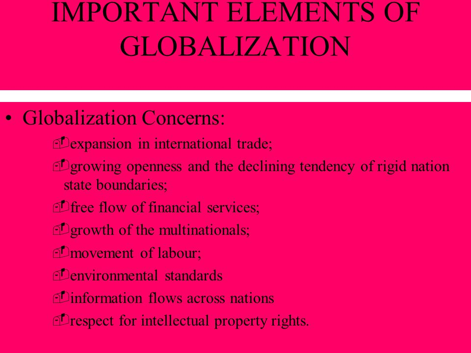 IMPORTANT ELEMENTS OF GLOBALIZATION